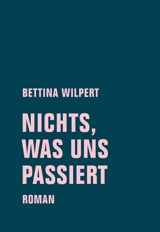 bettina wilpert nichts, was uns passiert cover