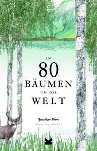 In 80 Bäumen um die Welt | Nature Writing