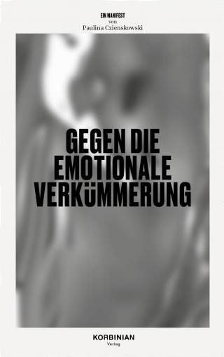 Paulina Czienskowski: Ein Manifest gegen die emotionale Verkümmerung
