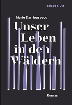 Marie Darrieussecq: Unser Leben in den Wäldern