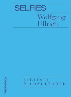 Wolfgang Ullrich: Selfies