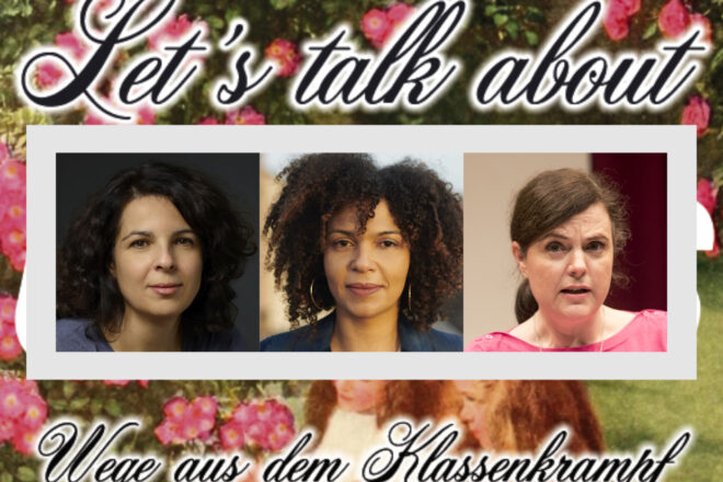 [Let's talk about class] 5 Fragen an Dilek Güngör, Jackie Thomae und Katy Derbyshire