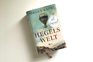 Jürgen Kaube: Hegels Welt