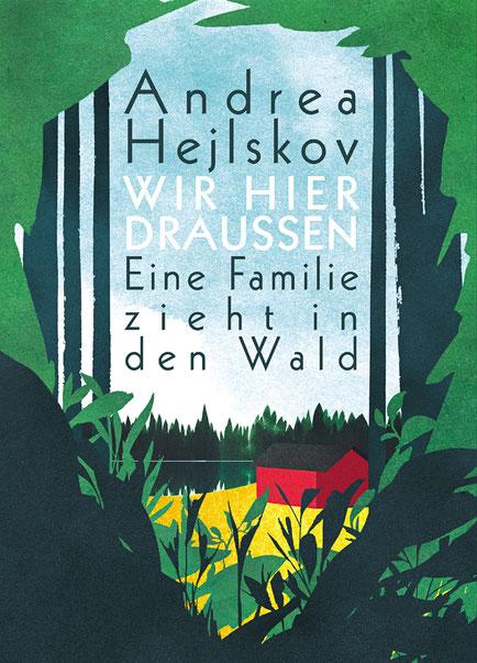 Andrea Hejlskov: Wir hier draußen. Eine Familie zieht in den Wald (Cover)